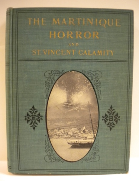 The Martinique Horror and St. Vincent Calamity. J. Martin Miller.