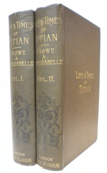 The Life and Times of Titian with Some Account of His Family. J. A. Crowe, G. B. Cavalcaselle.