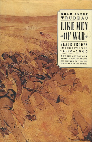Like Men of War: Black Troops in the Civil war 1862-1865. Noah Andre Trudeau.