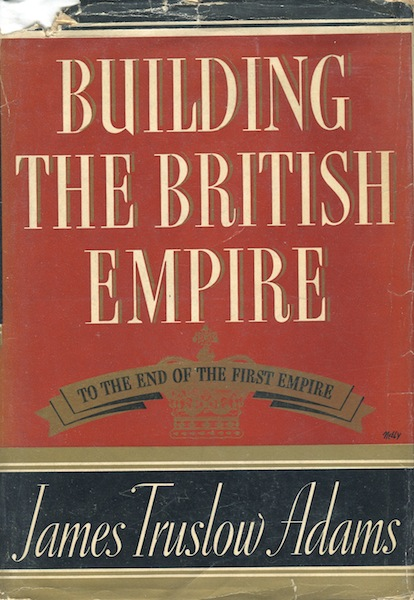 Building the British Empire. To the End of the First Empire. James Truslow Adams.
