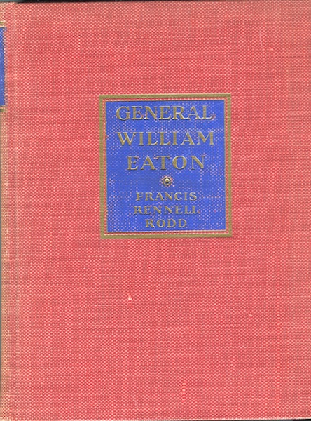 General William Eaton: The Failure of an Idea. Francis Rennell Rodd.