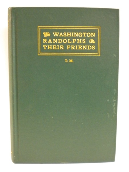 The Washington Randolphs and their Friends; Extracts from the Diary of a Lady of Old Virginia. Anna Mary Macleod, Selected and, T. M.
