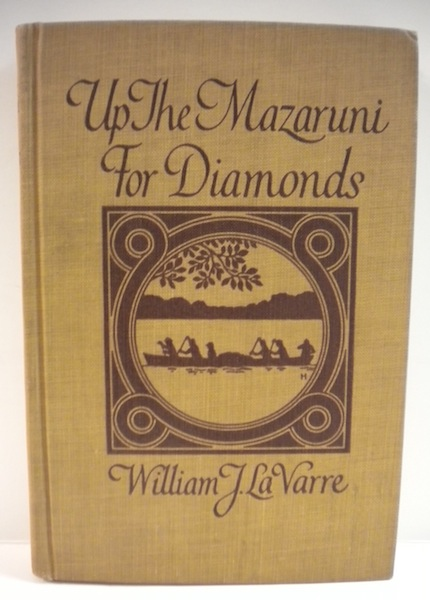 Up The Mazaruni for Diamonds. William J. Lavarre.