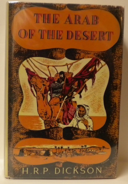 The Arab of the Desert; A Glimpse into the Badawin Life in Kuwait and Sau'di Arabia. H. R. P. Dickson.