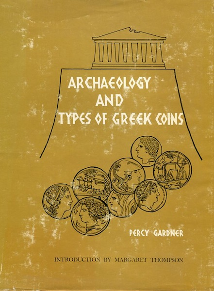 Archaeology and the Types of Greek Coins. Percy Gardner.