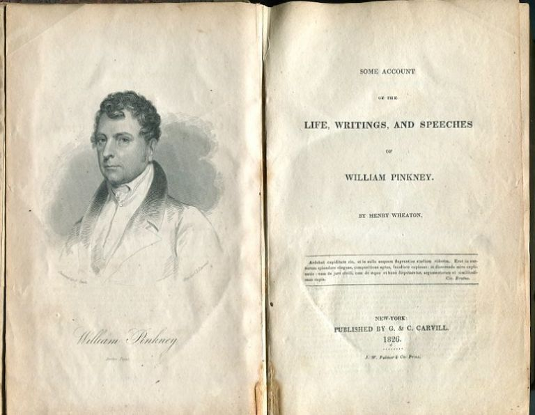 Some Account Of The Life, Writings, And Speeches Of William Pinkney. Henry Wheaton.