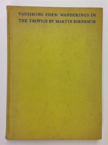 Vanishing Eden; Wanderings In The Tropics. Martin Birnbaum.