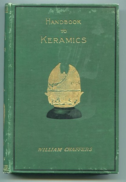 """The Collector's Handbook To Keramics of the Renaissance and Modern Periods,; Selected From His Larger Work, Entitled """"The Keramic Gallery"""" William Chaffers."""