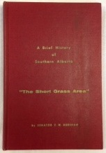 "A Brief History of Southern Alberta ""The Short Grass Area"" Senator F. W. Gershaw."