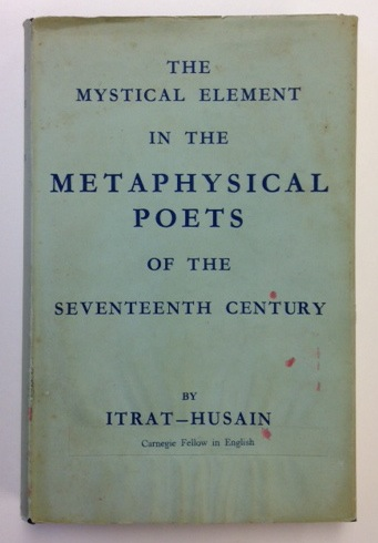 The Mystical Element in the Metaphysical Poets of the Seventeenth Century. Itrat-Husain.