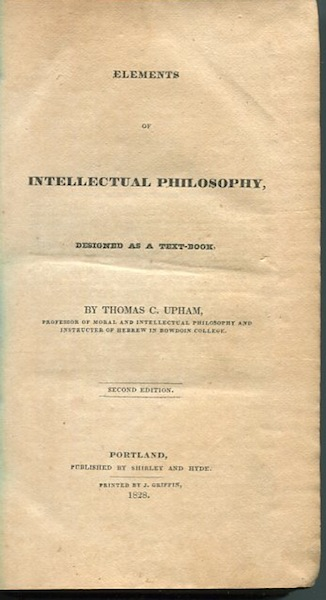 Elements Of Intellectual Philosophy; Designed As A Text-Book. Thomas C. Upham.