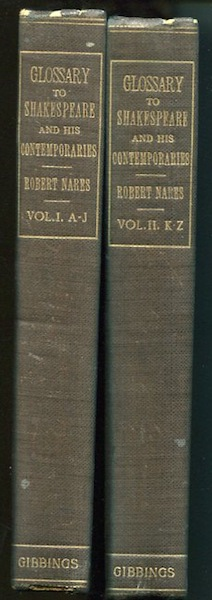 A Glossary or Collection of Words, Phrases, Names, and Allusions To Customs, Proverbs, Etc.; Which Have Been Thought To Require Illustration in The Works Of English Authors Particularly Shakespere and His Contemporaries. James O. Halliwell, Thomas Wright.