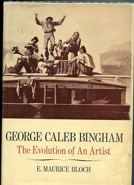 George Caleb Bingham; Volume I; The Evolution OF An Artist; Volume II; George Caleb Bingham A Catalogue Raisonne. E. Maurice Bloch.