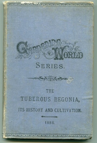 """The Tuberous Begonia; Its History and Cultivation. By Contributors to the """"Garden World"""", B. Wynne."""