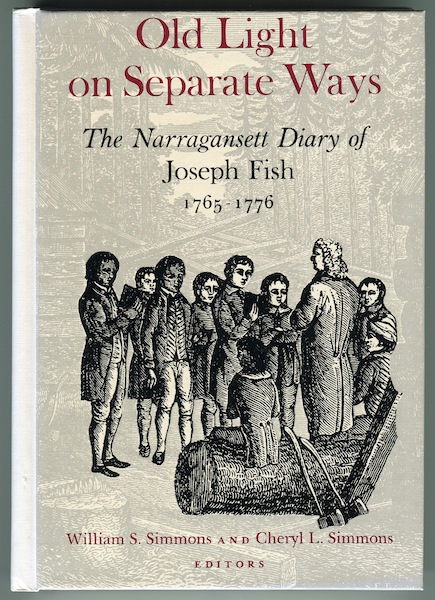 Old Light on Separate Ways: The Narraganset Diary of Joseph Fish 1765-1776. William S. Simmons, eds Cheryl L. Simmons.