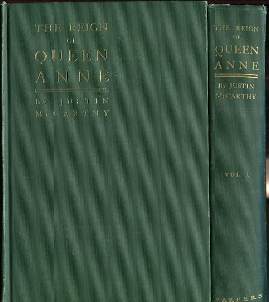 The Reign of Queen Anne; In Two Volumes. Justin McCarthy.
