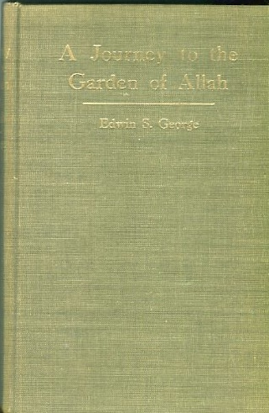 A Journey To The Garden Of Allah. Edwin S. George.