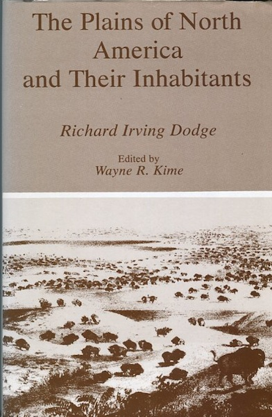 The Plains of North America and Their Inhabitants; Edited by Wayne R. Kime. Colonel Richard Irving Dodge.
