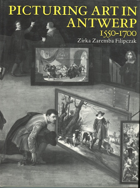 Picturing Art in Antwerp 1550-1700. Zirka Zaremba Filipczak.