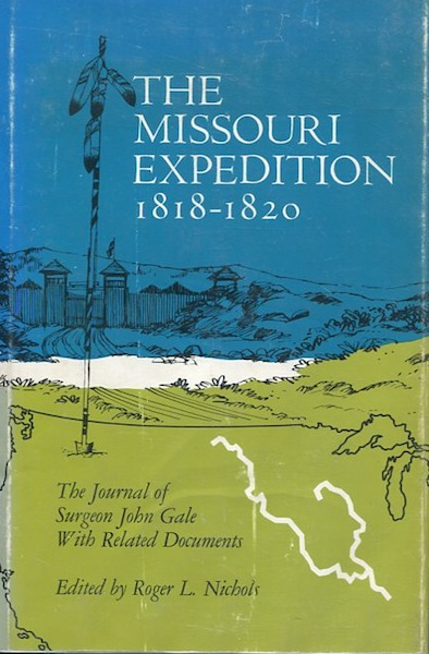 The Missouri Expedition 1818 - 1820. The Journal Of Surgeon John Gale With Related Documents; Edited, and with an Introduction by Roger L. Nichols. John Gale.