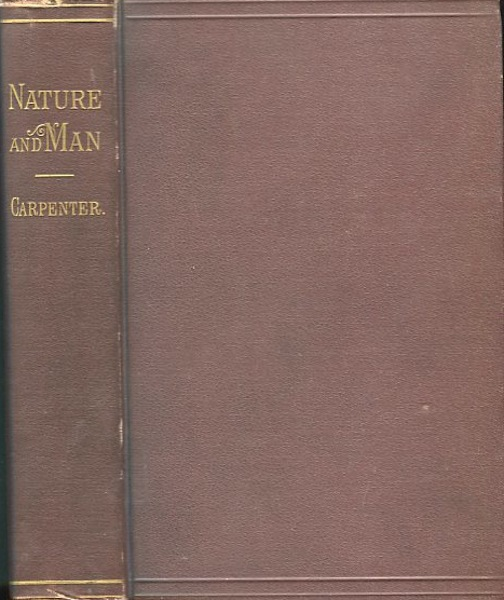 Nature And Man; Essays Scientific And Philosophical. William B. Carpenter.