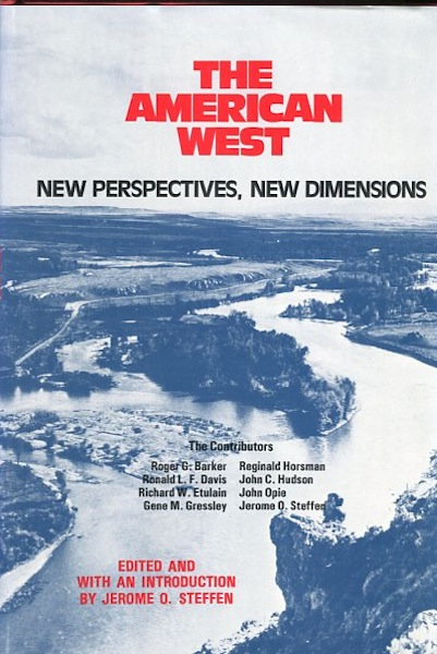 The American West: New Perspectives, New Dimensions; Edited And With An Introduction By Jerome O. Steffen. Roger G. Barker, Jerome O. Steffen.