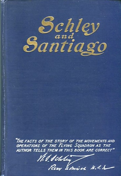 Schley And Santiago; An Historical Account of the Blockade and Final Destruction of the Spanish Fleet under command of Admiral Pasquale Cervera, July 3, 1898. Together with a Personal Narrative of the Fight, by Rear -Admiral Winfield Scott Schley. George Edward Graham.