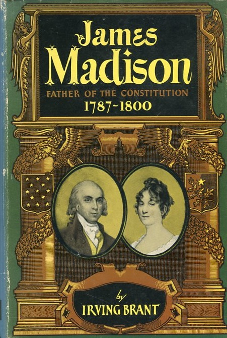 James Madison; Father Of The Constitution 1787-1800. Irving Brant.