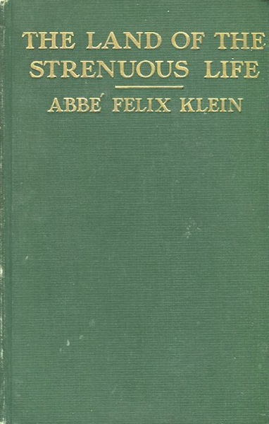In The Land Of The Strenuous Life. Abbe Felix Klein, of the Catholic University of Paris. Authors Translation.