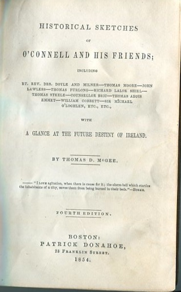 Historical Sketches Of O'Connell And His Friends; With A Glance At The Future Destiny Of Ireland. Thomas D. McGee.