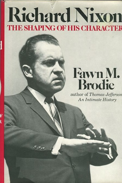 Richard Nixon; The Shaping Of His Character. Fawn M. Brodie.