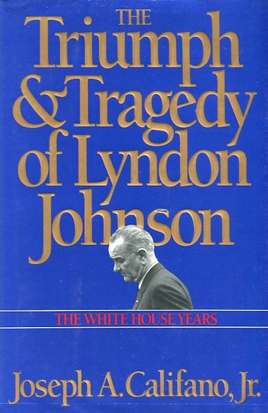 The Triumph And Tragedy Of Lyndon Johnson; The White House Years. Joseph A. Califano Jr.