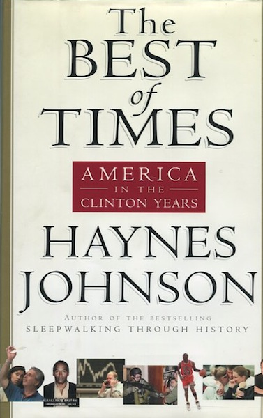 The Best Of Times; America In The Clinton Years. Haynes Johnson.
