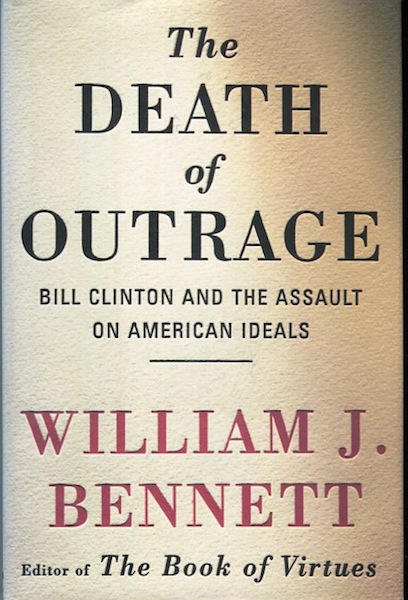 The Death Of Outrage; Bill Clinton And The Assault On American Ideals. William J. Bennett.
