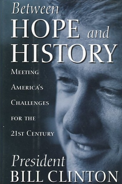 Between Hope And History; Meeting America's Challenges For The 21st Century. President Bill Clinton.