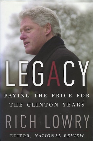 Legacy, Paying The Price For The Clinton Years. Rich Lowry.