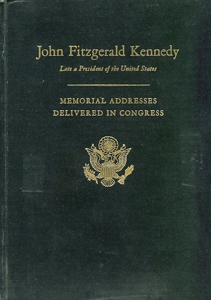 Memorial Addresses in the Congress of the United States and Tributes in Eulogy of John Fitzgerald Kennedy Late a President of the United States ; Compiled Under Direction of the Joint Committee on Printing. John Fitzgerald Kennedy.