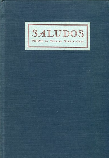 Saludos: Poems By William Steele Grey. William Steele Grey.
