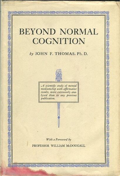 Beyond Normal Cognition; An Evaluative and Methodical Study of the Mental Content of Certain Trance Phenomena. With a Foreword by Professor William McDougall. John F. Thomas.