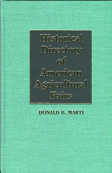Historical Directory of American Agricultural Fairs. Donald B. Marti.