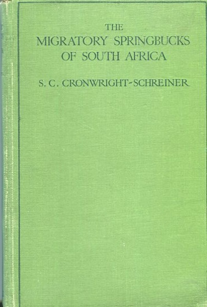 The Migratory Springbucks of South Africa; (The Trekbokke) Also an Essay on The Ostrich and a Letter descriptive of the Zambesi Falls. S. C. Cronwright-Schreiner.