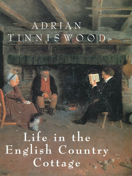 Life in the English Country Cottage. Adrian Tinniswood.