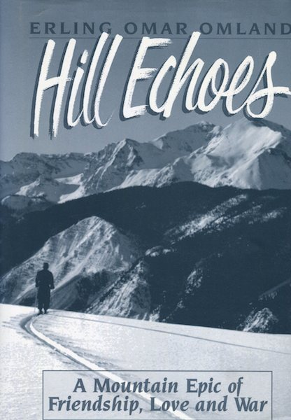 Hill Echoes; A Mountain Epic of Friendship, Love and War. Erling Omar Omland.