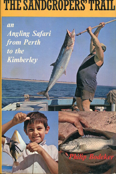 The Sandgroper's Trail; An Angling Safari from Perth to the Kimberly. Philip Bodeker.