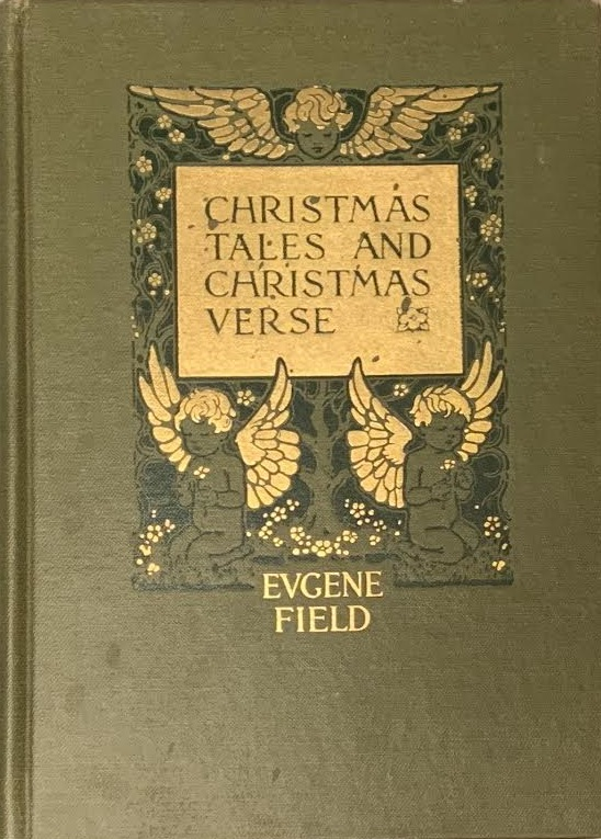 Christmas Tales and Christmas Verse. Eugene Field.