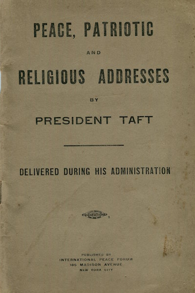 Peace, Patriotic And Religious Addresses By President Taft Delivered During His Administration. William Howard Taft.