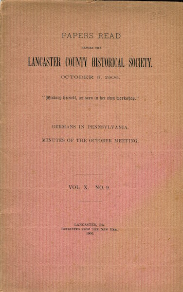 Papers Read Before The Lancaster County Historical Society, October 5, 1906; Germans In Pennsylvania. Dr. R. M. Bolenius.