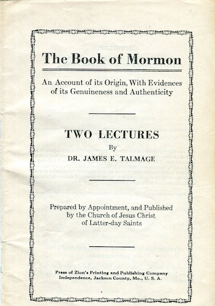 The Book Of Mormon, An Account of its Origin, With Evidences of its Genuineness and Authenticity. Two Lectures. Dr. James E. Talmage.