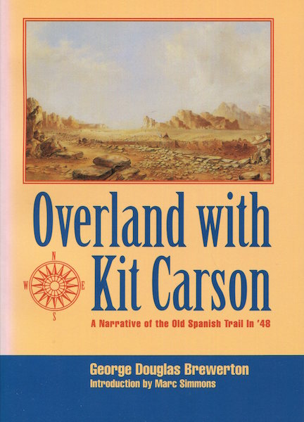 Overland With Kit Carson; A Narrative Of The Old Spanish Trail in '48. George Douglas Brewerton.