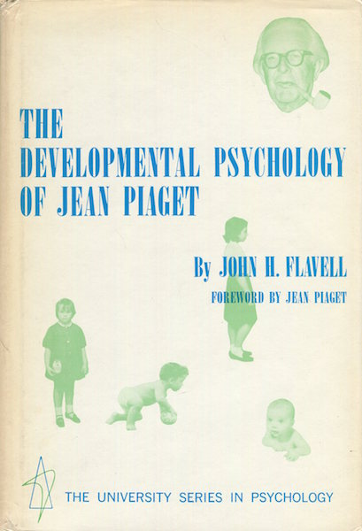 The Developmental Psychology of Jean Piaget; Foreword By Jean Piaget. John H. Flavell.